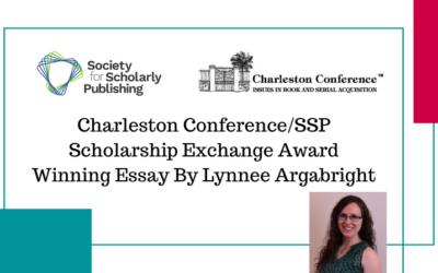 Charleston Conference/CLC Scholarship Exchange Award Winning Essay By Lynnee Argabright