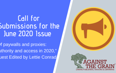 """Call for Submissions for June 2020 issue of Against the Grain """"Of paywalls and proxies: Authority and access in 2020"""" guest edited by Lettie Conrad"""