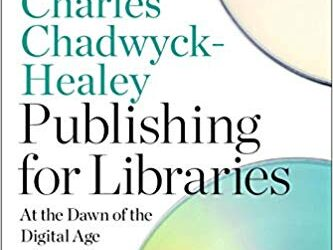 ATG Book of the Week: Publishing for Libraries: At the Dawn of the Digital Age