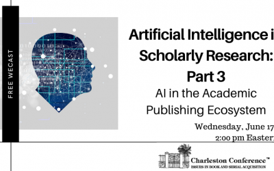 Free Webcast: Artificial Intelligence in Scholarly Research, Part 3 – AI in the Academic Publishing Ecosystem